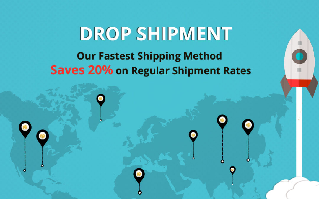 Drop Shipment – Our Fastest Shipping Method Saves 20% On Regular Shipment Rates